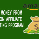 How to Earn From Amazon Affiliate Marketing Program [Step By Step Guide]
