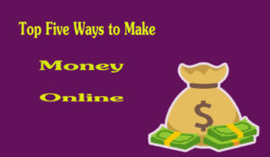 Top 5 Ways to Make Money Online Right Now