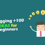100+ Blogging Ideas Topics for Beginners to Start a Blog in 2021